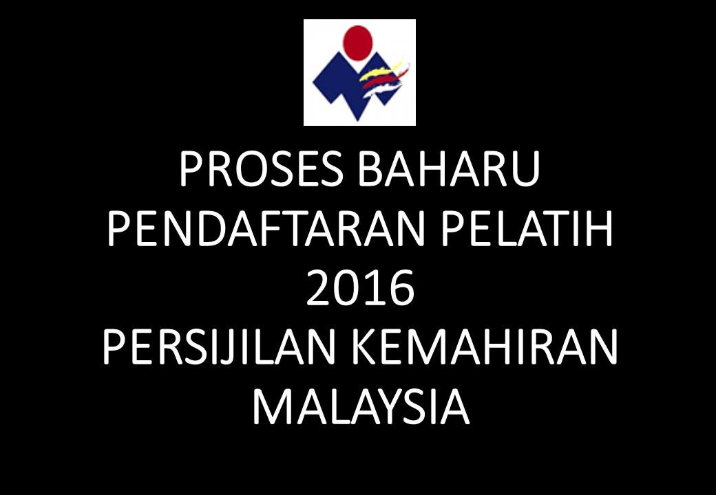 PROSES BAHARU PENDAFTARAN PELATIH 2016 PERSIJILAN KEMAHIRAN MALAYSIA