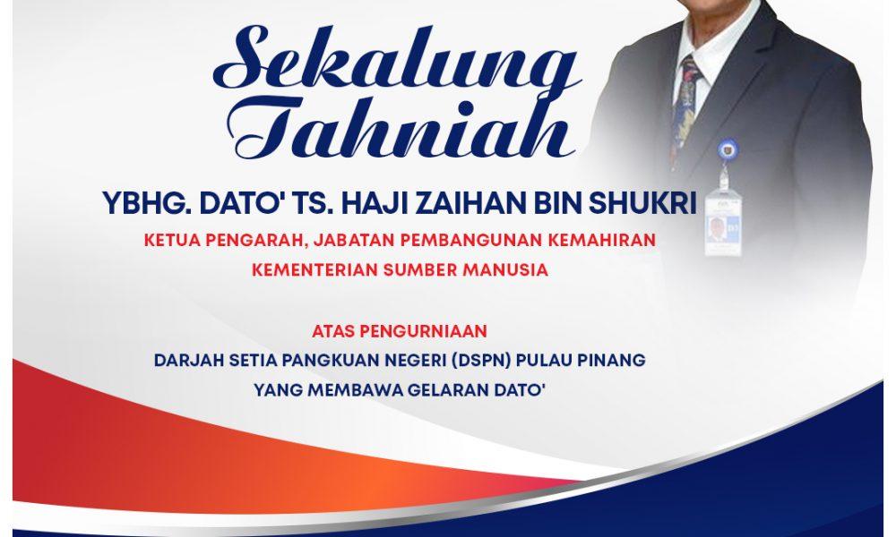 Sekalung Tahniah – YBhg. Dato' Ts. Haji Zaihan Bin Shukri